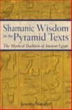 Shamanic Wisdom in the Pyramid Texts, Jeremy Naydler, 0892817550