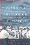 Toward the Meeting of the Waters : Currents in the Civil Rights Movement of South Carolina during the Twentieth Century, , 1570037558