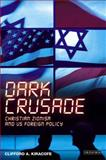 Dark Crusade : Christian Zionism and US Foreign Policy, Kiracofe, Clifford A., Jr., 1845117557