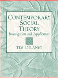 Contemporary Social Theory : Investigation and Application, Delaney, Tim, 0131837567