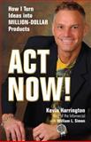 Act Now!, Kevin Harrington, 0757307566