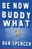 Be Now, Buddy What, Dan Spencer, 1463797567