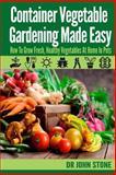Container Vegetable Gardening Made Easy, John Stone, 1499297564