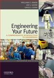 Engineering Your Future : A Comprehensive Introduction to Engineering, Oakes, William and Leone, Les, 0199797560