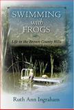 Swimming with Frogs : Life in the Brown County Hills, Ingraham, Ruth Ann, 0253217563