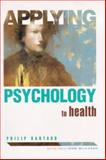 Applying Psychology to Health, Philip Banyard, 0340647566