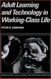 Adult Learning and Technology in Working-Class Life, Sawchuk, Peter H., 0521817560