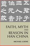 Faith, Myth, and Reason in Han China, Loewe, Michael, 0872207560