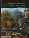 West Virginia Railroads Volume 5, Thomas W. Dixon, 093948756X