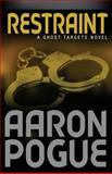 Restraint, Aaron Pogue, 1463617569