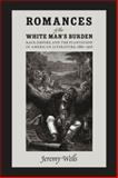 Romances of the White Man's Burden : Race, Empire, and the Plantation in American Literature, 1880-1936, Wells, Jeremy, 0826517560