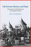 Life between Memory and Hope : The Survivors of the Holocaust in Occupied Germany, Mankowitz, Zeev W., 0521037565