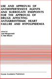 Use and Approval of Antihypertensive Agents and Surrogate Endpoints for the Approval of Drugs Affecting Antiarrhythmic Heart Failure and Hypolipidemia : Proceedings of the Tenth Annual Symposium on New Drugs and Devices, Oct. 31-Nov. 1, 1989, , 0792307569