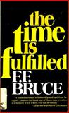 The Time Is Fulfilled, F. F. Bruce, 0802817564