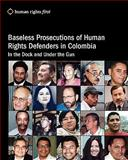 Baseless Prosecutions of Human Rights Defenders in Colombia : In the Dock and under the Gun, Hudson, Andrew, 0979997569