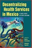 Decentralizing Health Services in Mexico : A Case Study in State Reform, , 1878367560