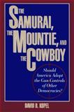 The Samurai, the Mountie and the Cowboy, David B. Kopel, 0879757566