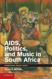 AIDS, Politics, and Music in South Africa, McNeill, Fraser G., 1107417562