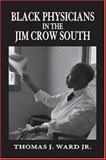 Black Physicians in the Jim Crow South, 1880-1960, Thomas J. Ward, 1557287562