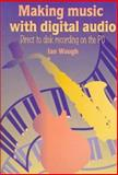 Making Music with Digital Audio : Direct-to-Disk on the PC, Waugh, Ian, 1878427563