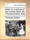 Ariel; or, a Picture of the Human Heart by Thomas Dutton, Esq, Thomas Dutton, 1140697560