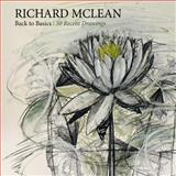 Back to Basics: Recent Drawings by Richard Mclean, Richard McLean, 149757756X