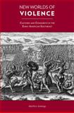 New Worlds of Violence : Cultures and Conquests in the Early American Southeast, Jennings, Matthew, 1572337567