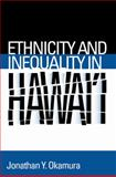 Ethnicity and Inequality in Hawai'i, Jonathan Y. Okamura, 1592137563