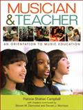 Musician and Teacher : An Orientation to Music Education, Campbell, Patricia Shehan, 0393927563