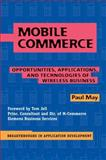Mobile Commerce : Opportunities, Applications, and Technologies of Wireless Business, May, Paul, 052179756X