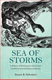 Sea of Storms : A History of Hurricanes in the Greater Caribbean from Columbus to Katrina, Schwartz, Stuart, 0691157561