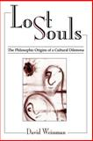 Lost Souls : The Philosophic Origins of a Cultural Dilemma, Weissman, David, 0791457567