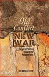 Old Conflict, New War : Israel's Politics Toward the Palestinians, Ben-Eliezer, Uri, 1137027568