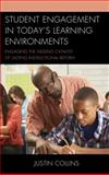 Student Engagement in Today's Learning Environments : Engaging the Missing Catalyst of Lasting Instructional Reform, Collins, Justin, 1610487567