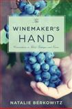 The Winemaker's Hand : Conversations on Talent, Technique, and Terroir, Berkowitz, Natalie, 0231167563