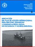 Aplicacion del Plan de Accion Internacional para Prevenir, Desalentar y Eliminar la Pesca Ilegal, No Declarada y No Reglamentada, Food and Agriculture Organization of the United Nations, 9253047569