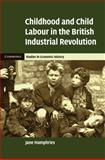 Childhood and Child Labour in the British Industrial Revolution, Humphries, Jane, 0521847567
