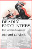 Deadly Encounters : Two Victorian Sensations, Altick, Richard D., 081221756X