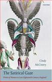 The Satirical Gaze : Prints of Women in Late Eighteenth-Century England, McCreery, Cindy, 0199267561