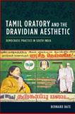 Tamil Oratory and the Dravidian Aesthetic : Democratic Practice in South India, Bate, Bernard, 0231147562