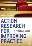 Action Research for Improving Practice : A Practical Guide, Koshy, Valsa, 141290756X