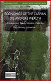 Economics of the Caspian Oil and Gas Wealth : Companies, Governments, Policies, Kalyuzhnova, Yelena, 1403987572