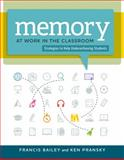 Memory at Work in the Classroom : Strategies to Help Underachieving Students, Bailey, Francis and Pransky, Ken, 1416617574