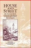 House and Street : The Domestic World of Servants and Masters in Nineteenth-Century Rio de Janeiro, Lauderdale Graham, Sandra, 0292727577