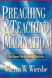 Preaching and Teaching with Imagination : The Quest for Biblical Ministry, Wiersbe, Warren W., 0801057574