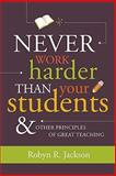 Never Work Harder Than Your Students and Other Principles of Great Teaching, Jackson, Robyn R., 1416607579