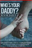 Who's Your Daddy?, Kevin Casey, 1468187570