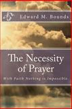 The Necessity of Prayer, Edward M. Bounds, 1494997576