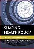 Shaping Health Policy : Case Study Methods and Analysis, , 184742757X