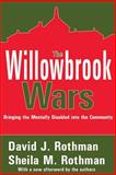 The Willowbrook Wars : Bringing the Mentally Disabled into the Community, Rothman, David J. and Rothman, Sheila M., 0202307573